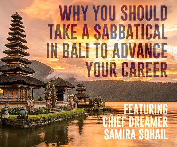 the ivy podcast #76: Why You Should Take a Sabbatical in Bali to Advance Your Career, Featuring Chief Dreamer Samira Sohail